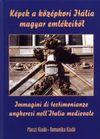 Képek a középkori Itália magyar emlékeiből / Immagini di testimo