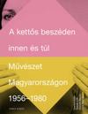 A kettős beszéden innen és túl - Művészet Magyarországon 1956-19