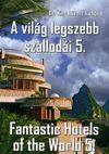 A világ legszebb szállodái 5. / Fantastic Hotels of the World 5.